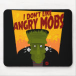 Frankenstein says I Don't Like Angry Mobs Mouse Pad