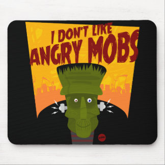Frankenstein says: I Don't Like Angry Mobs Mouse Pad
