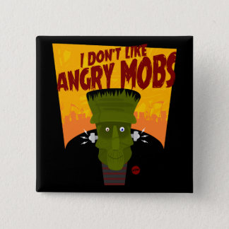 Frankenstein says: I Don't Like Angry Mobs Pinback Button