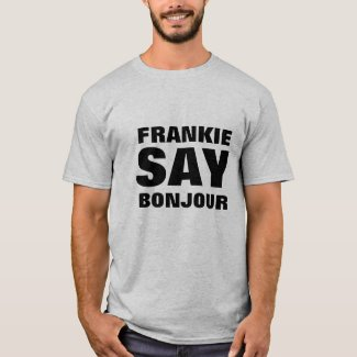 Frankie Say Bonjour Tee Shirt - many colours and sizes
