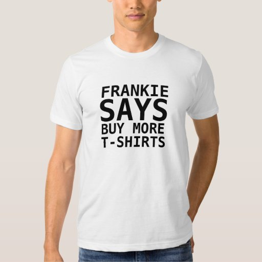 FRANKIE SAYS, Buy more T-shirts Funny Tee