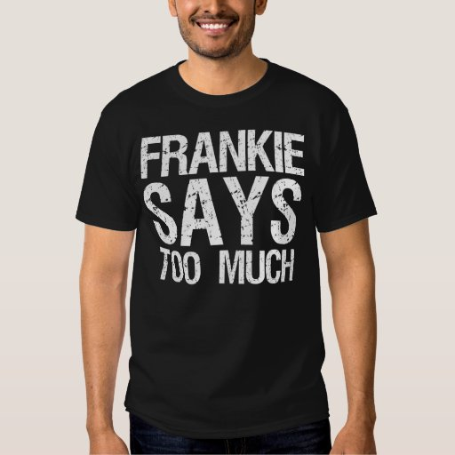Frankie Says Too Much T-Shirt for Men or Women.