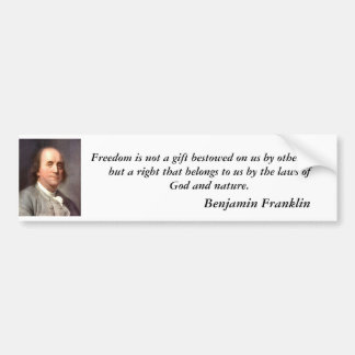 franklin2, Freedom is not a gift bestowed on us... Bumper Sticker