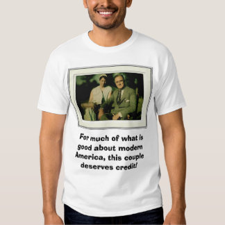 Franklin and Eleanor Roosevelt, For much of wha... Tee Shirt