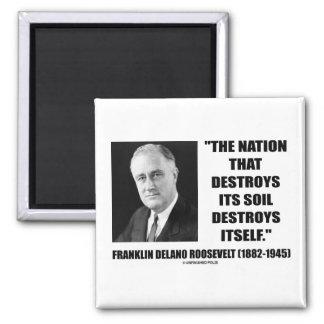 Franklin Delano Roosevelt Nation Destroys Its Soil 2 Inch Square Magnet