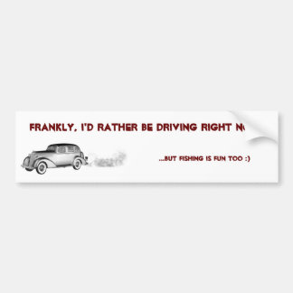 Frankly, I'd rather be DRIVING... Car Bumper Sticker