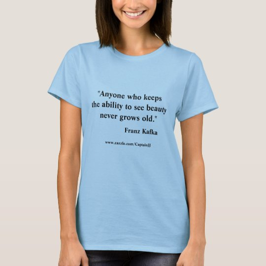 Franz Kafka quote on Beauty. T-Shirt