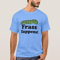 Frass Happens! T-Shirt