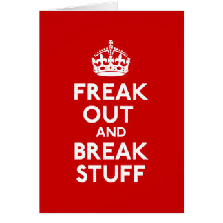 Freak Out And Break Stuff Greeting Card