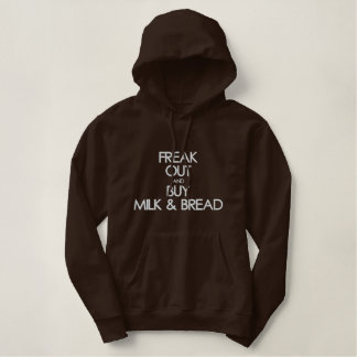 Freak out and Buy Milk and Bread Embroidered Hoodie