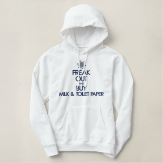 Freak out and Buy Milk and Toilet Paper Embroidered Hoodie