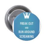 Freak Out and Run Around Screaming (blu) 2 Inch Round Button