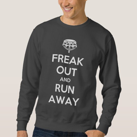 Freak Out Run Away Keep Calm Carry On Sweatshirt