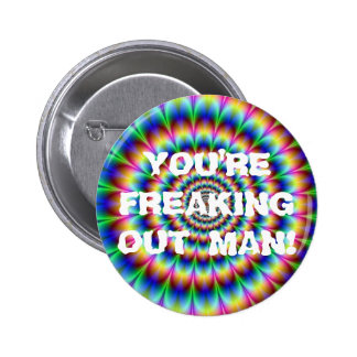 FREAKING OUT MAN! PINBACK BUTTON