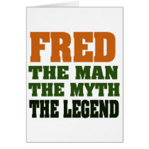 Fred - the Man, the Myth, the Legend! Greeting Card