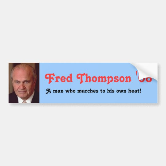 Fred Thompson '08, A man who marches to his own... Bumper Sticker