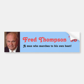 Fred Thompson '08, A man who marches to his own... Car Bumper Sticker