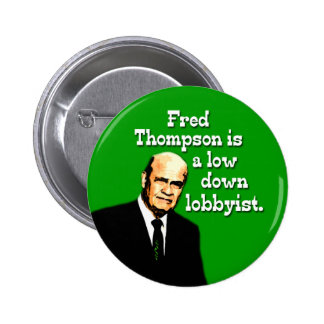 Fred Thompson is a Low Down Lobbyist Pin