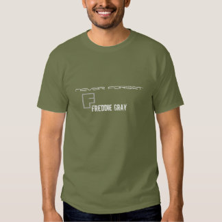 Freddie Gray Never Forget Shirt
