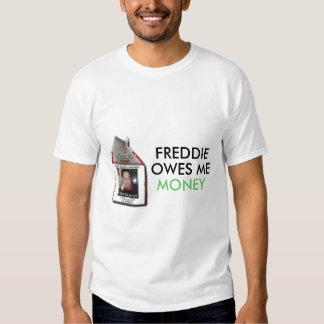 Freddie Owes Me Money T-shirt