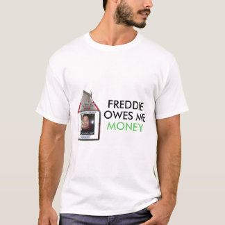 Freddie Owes Me Money T-Shirt