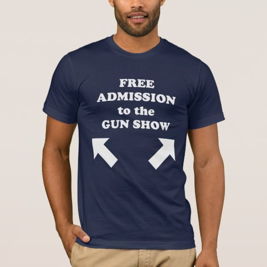 Free Admission to the Gun Show. T-Shirt