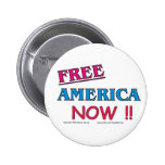 FREE America NOW !! Pinback Buttons