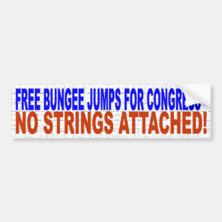 FREE BUNGEE JUMPS FOR CONGRESS - NO STRINGS ATTACH BUMPER STICKER