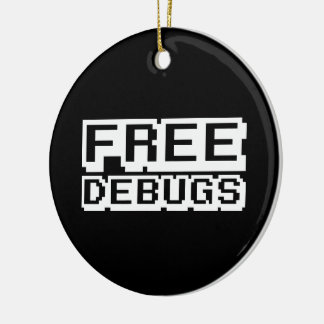 FREE DEBUGS CERAMIC ORNAMENT