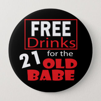 Free Drinks for the 21 Year Old Babe Pinback Button