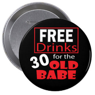 Free Drinks for the 30 Year Old Babe Button
