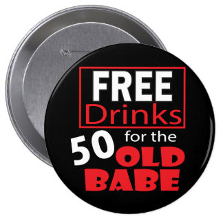 Free Drinks for the 50 Year Old Babe   Birthday Pinback Buttons