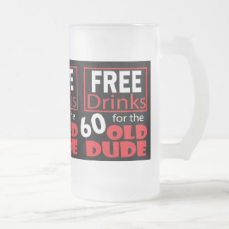 Free Drinks for the 60 Year Old Birthday Dude Frosted Glass Beer Mug