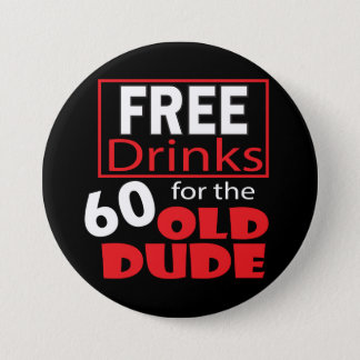 Free Drinks for the 60 Year Old Dude | 60th Pinback Button