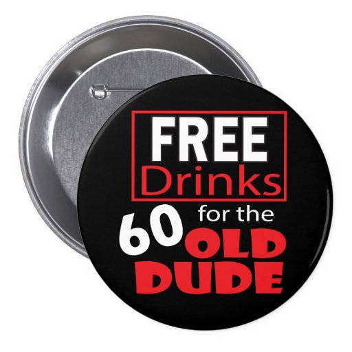 Free Drinks for the 60 Year Old Dude Pinback Button