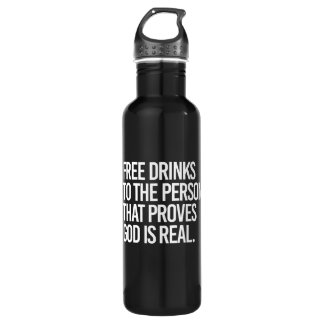Free drinks to the person that proves god is real  stainless steel water bottle