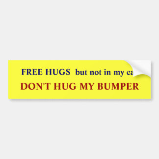 FREE HUGS  but not in my car , Bumper Stickers