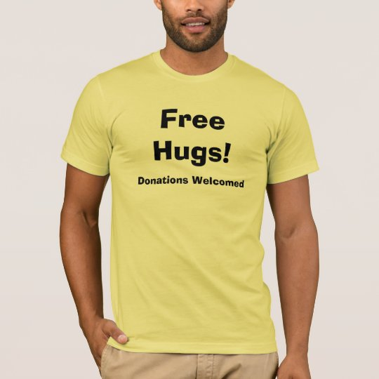 Free Hugs! Donations Welcomed T-shirt