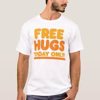 Free Hugs Today Only T-Shirt