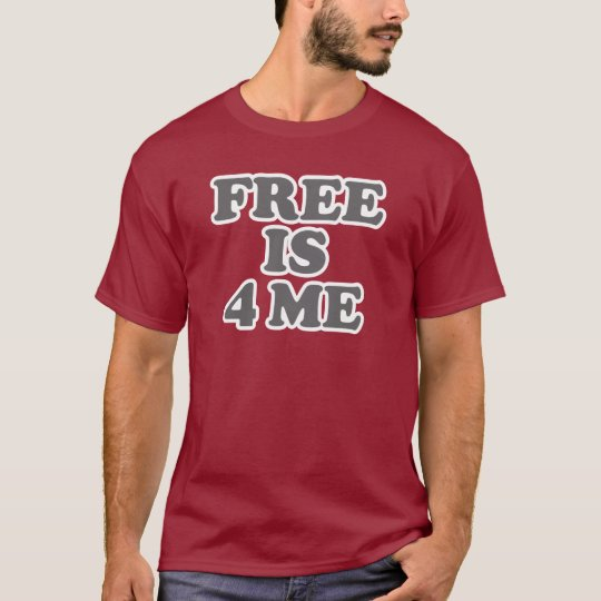 Free is 4 Me T-Shirt