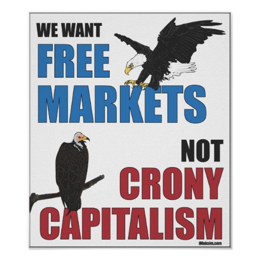 Free Markets Not Crony Capitalism Print