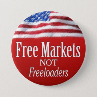 Free Markets... Not Freeloaders Button