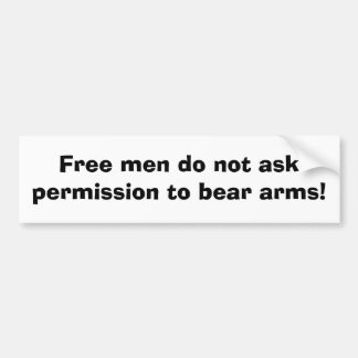 Free men do not ask permission to bear arms! car bumper sticker