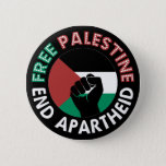 "Free Palestine End Apartheid Flag Fist Black Button<br><div class=""desc"">Free Palestine End Apartheid black background   revolutionary fist  Palestinian Flag   Green Black White Red Palestine flag   End Apartheid Israel Join the movement to save Palestinians from Israeli war of aggression   Boycott Israel Stop buying Israeli goods  Middle East conflict</div>"