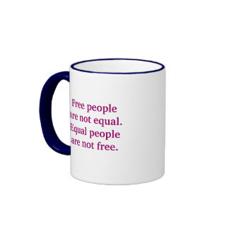 Free people are not equal Equal people are not Ringer Coffee Mug