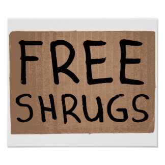 Free Shrugs Cardboard Sign Poster