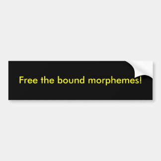 Free the bound morphemes! car bumper sticker