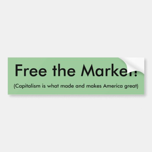 Free the Market!, (Capitalism is what made and ... Car Bumper Sticker