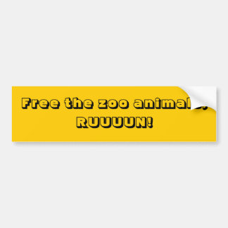 Free the zoo animals; RUUUUN! Car Bumper Sticker