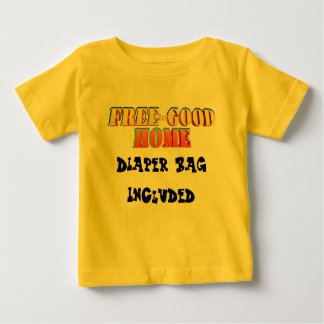 Free to Good Home, Baggage Included. Customize me! Baby T-Shirt